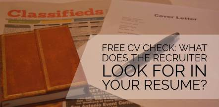 Free CV Check What does a recruiter wants to see in your resume